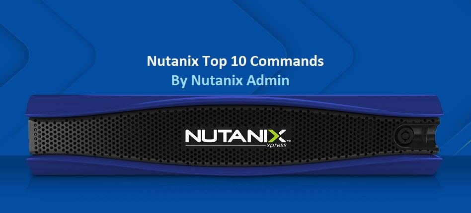 Nutanix Top 10 Commands