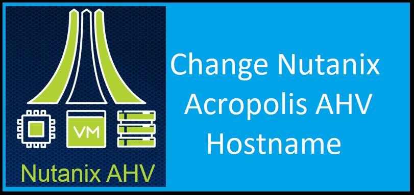 Change Nutanix Acropolis AHV Hypervisor Hostname