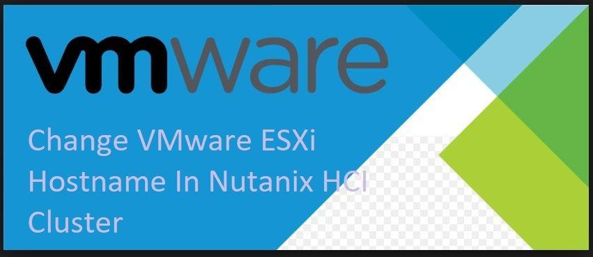 change VMware ESXi hostname in Nutanix Esxi cluster