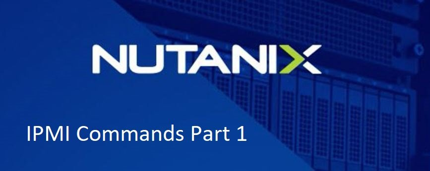 Nutanix IPMI and BMC Commands Part-1
