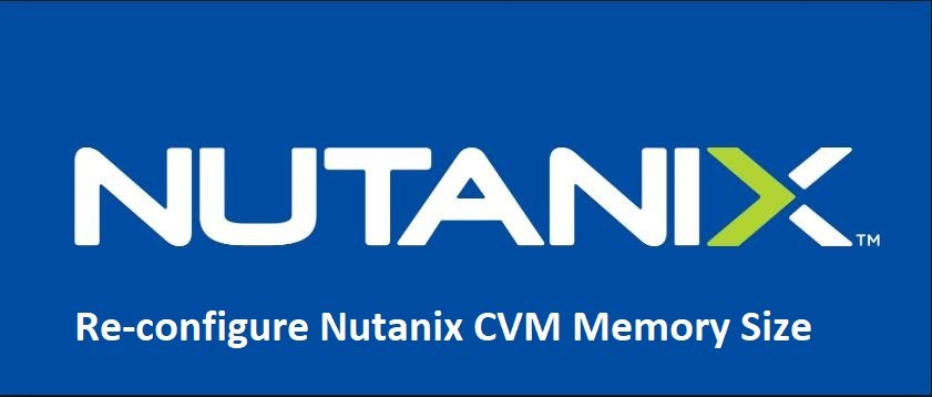 Re-configure-change-Nutanix-CVM-Memory-Size