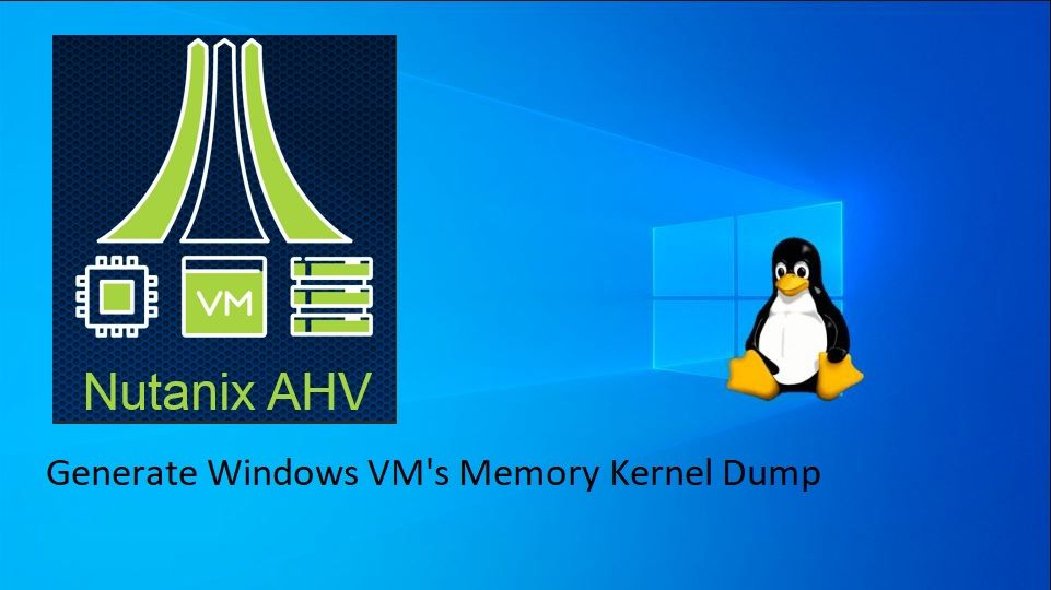 Nutanix AHV Windows VM Kernel Memory Dump