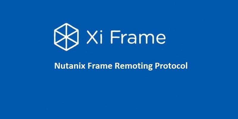 Nutanix Frame Remoting Protocol Explained